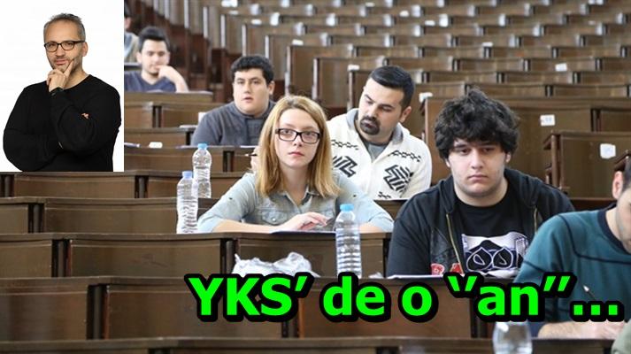 YKS' de o ''an''…
