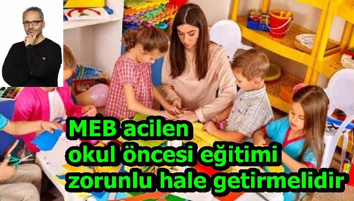 MEB acilen okul öncesi eğitimi zorunlu hale getirmelidir