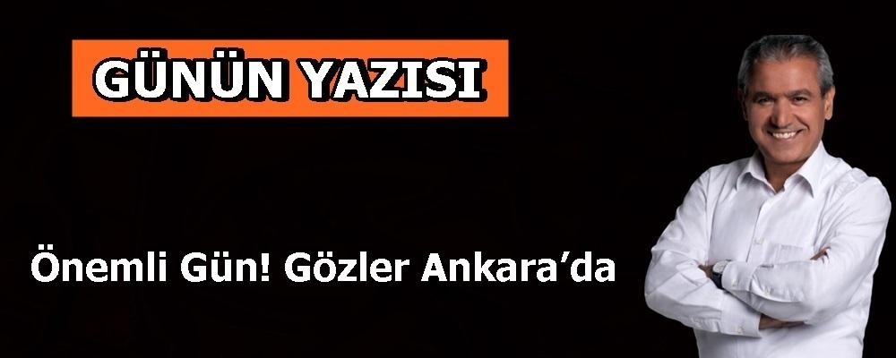 Önemli Gün! Gözler Ankara'da