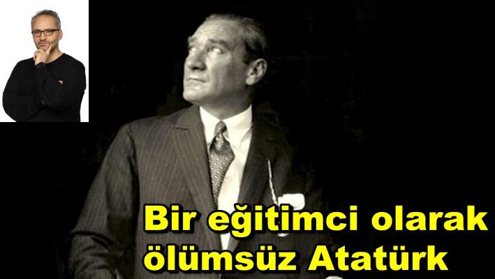 Bir eğitimci olarak ölümsüz Atatürk