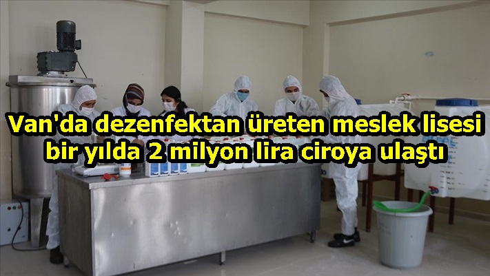 Van'da dezenfektan üreten meslek lisesi bir yılda 2 milyon lira ciroya ulaştı