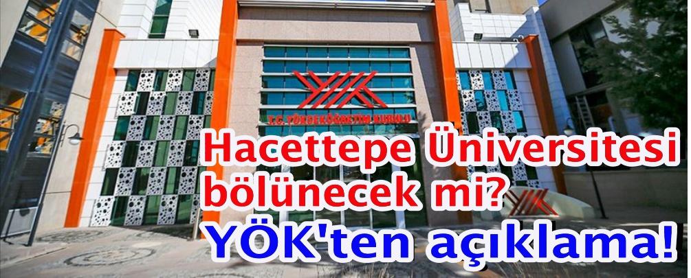 Hacettepe Üniversitesi bölünecek mi? YÖK'ten açıklama!