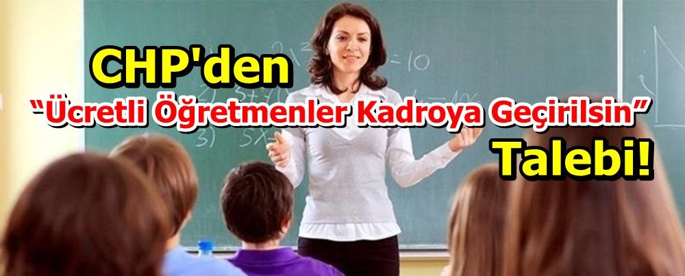 """CHP'den """"Ücretli Öğretmenler Kadroya Geçirilsin"""" Talebi!"""