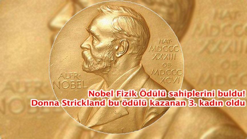 Nobel Fizik Ödülü sahiplerini buldu! Donna Strickland bu ödülü kazanan 3. kadın oldu