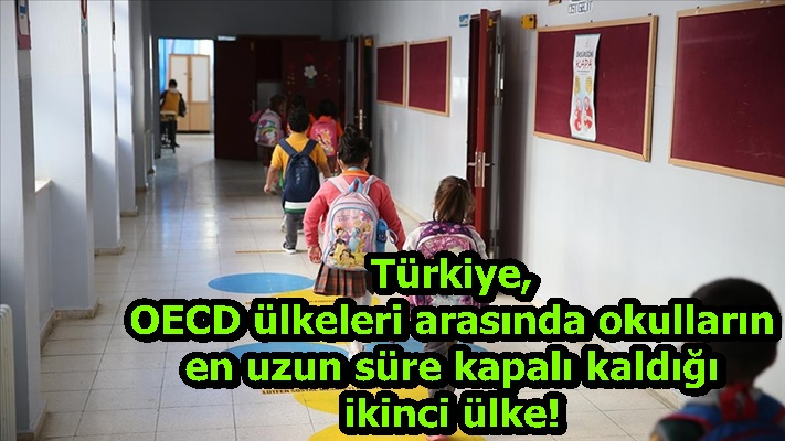 Türkiye, OECD ülkeleri arasında okulların en uzun süre kapalı kaldığı ikinci ülke!