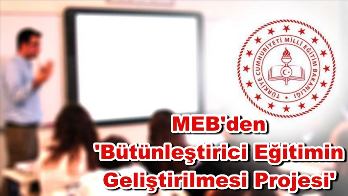 MEB'den 'Bütünleştirici Eğitimin Geliştirilmesi Projesi'