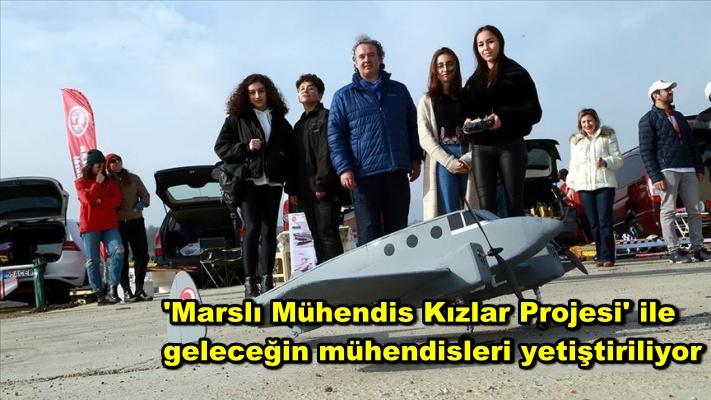 'Marslı Mühendis Kızlar Projesi' ile geleceğin mühendisleri yetiştiriliyor