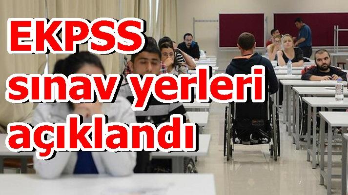 EKPSS sınav yerleri açıklandı