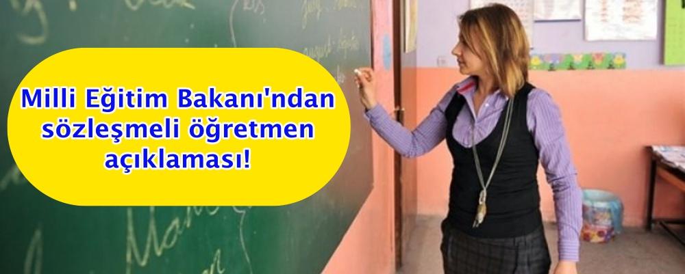 Milli Eğitim Bakanı'ndan sözleşmeli öğretmen açıklaması!
