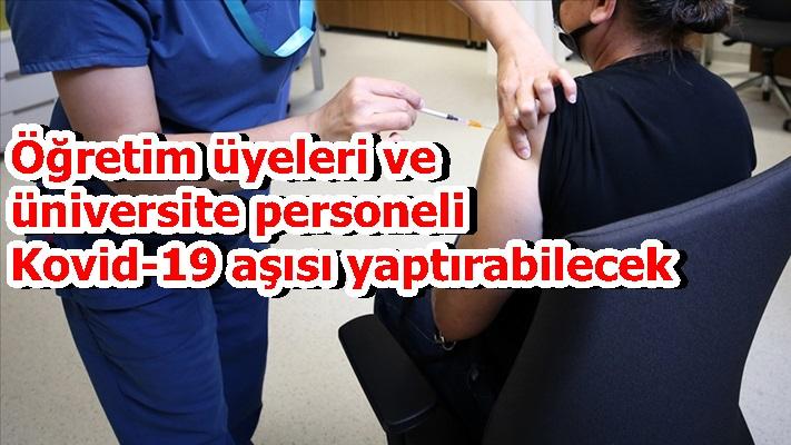 Öğretim üyeleri ve üniversite personeli Kovid-19 aşısı yaptırabilecek