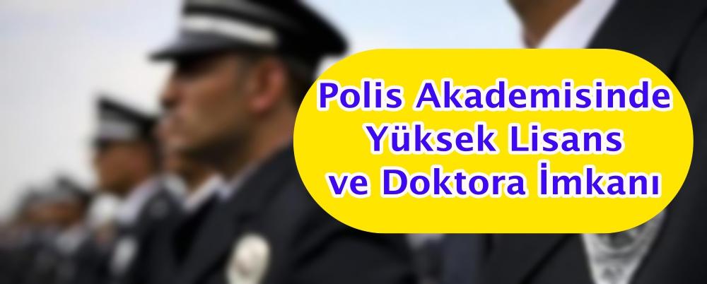 Polis Akademisinde yüksek lisans ve doktora imkanı