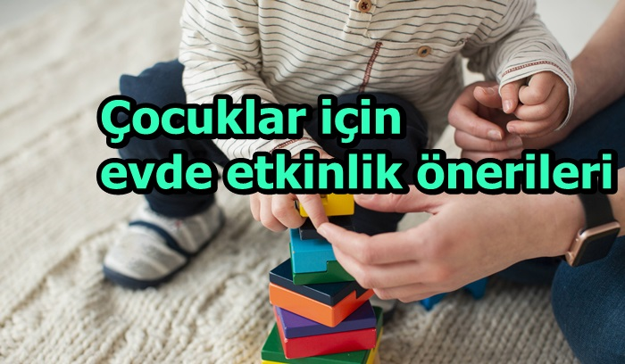 Çocuklar için evde etkinlik önerileri
