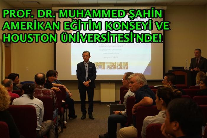 PROF. DR. MUHAMMED ŞAHİNAMERİKAN EĞİTİM KONSEYİ VE HOUSTON ÜNİVERSİTESİ'NDE!