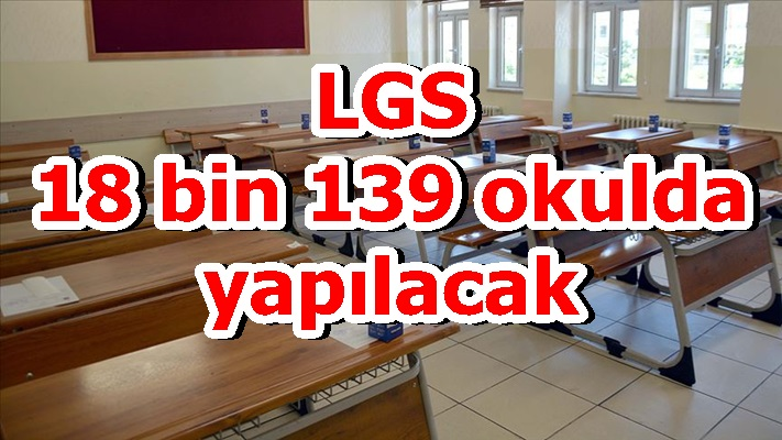 LGS 18 bin 139 okulda yapılacak