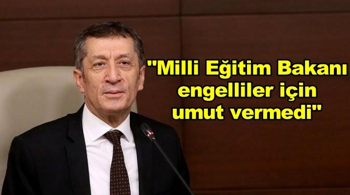 """""""Milli Eğitim Bakanı engelliler için umut vermedi"""""""