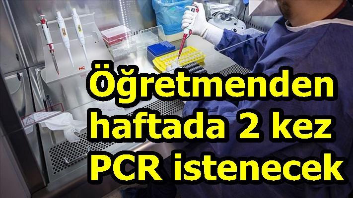 Öğretmenden haftada 2 kez PCR istenecek