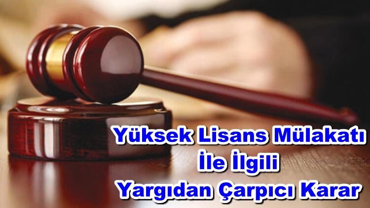 Yüksek Lisans Mülakatı İle İlgili Yargıdan Çarpıcı Karar