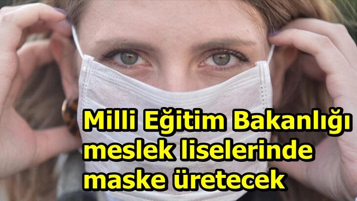 Milli Eğitim Bakanlığı meslek liselerinde maske üretecek