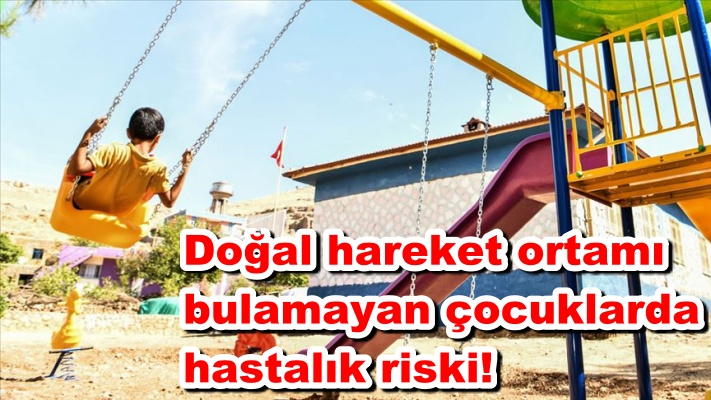 Doğal hareket ortamı bulamayan çocuklarda hastalık riski!