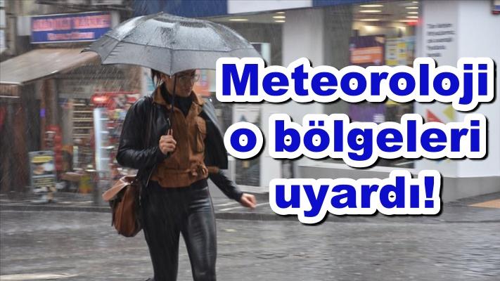Meteoroloji o bölgeleri uyardı!