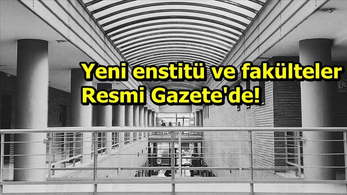 Yeni enstitü ve fakülteler Resmi Gazete'de!