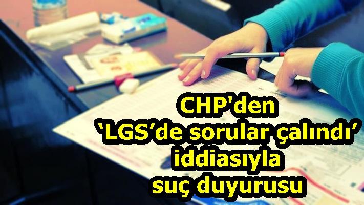 CHP'den 'LGS'de sorular çalındı' iddiasıyla suç duyurusu