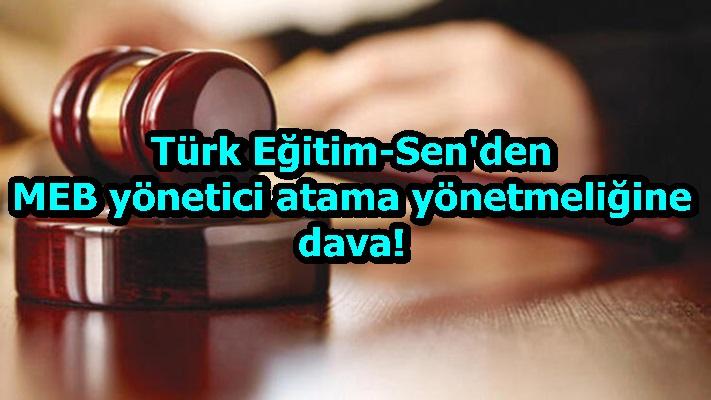Türk Eğitim-Sen'den MEB yönetici atama yönetmeliğine dava!