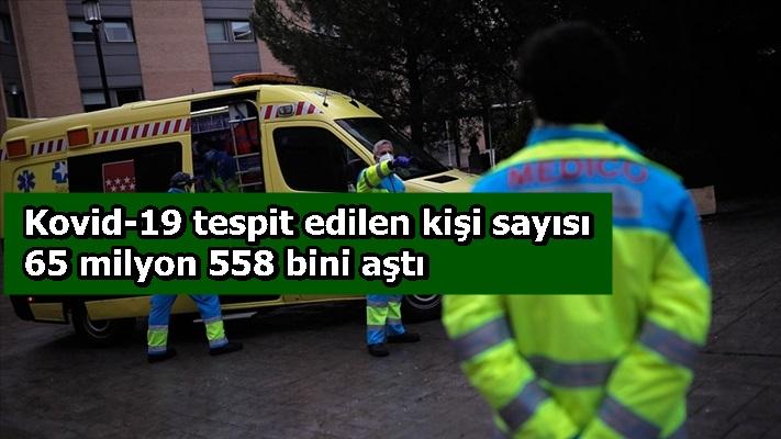Kovid-19 tespit edilen kişi sayısı 65 milyon 558 bini aştı