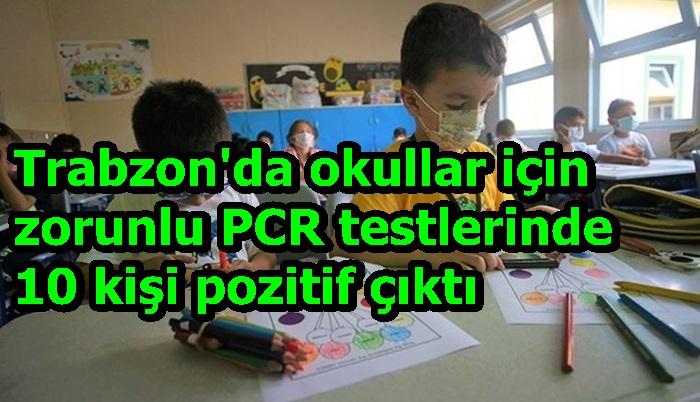 Trabzon'da okullar için zorunlu PCR testlerinde 10 kişi pozitif çıktı