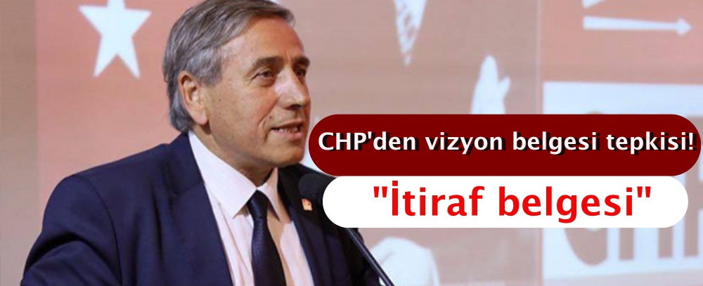 CHP'den vizyon belgesi tepkisi!