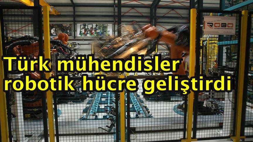Türk mühendisler robotik hücre geliştirdi