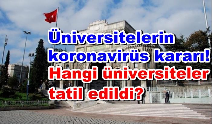Üniversitelerin koronavirüs kararı! Hangi üniversiteler tatil edildi?