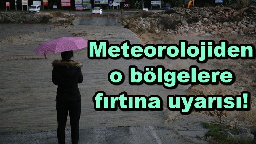 Meteorolojiden o bölgelere fırtına uyarısı!