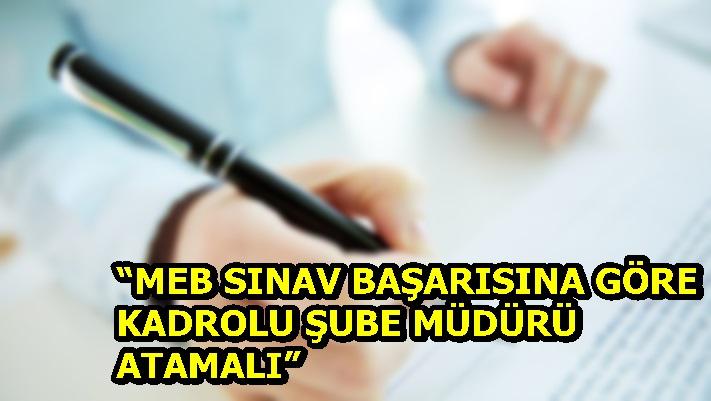 """""""MEB SINAV BAŞARISINA GÖRE KADROLU ŞUBE MÜDÜRÜ ATAMALI"""""""