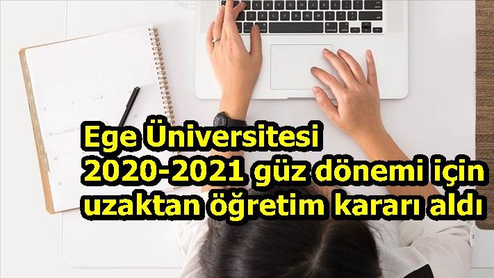 Ege Üniversitesi 2020-2021 güz dönemi için uzaktan öğretim kararı aldı