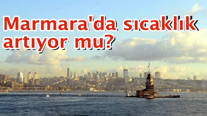 Marmara'da sıcaklık artıyor mu?