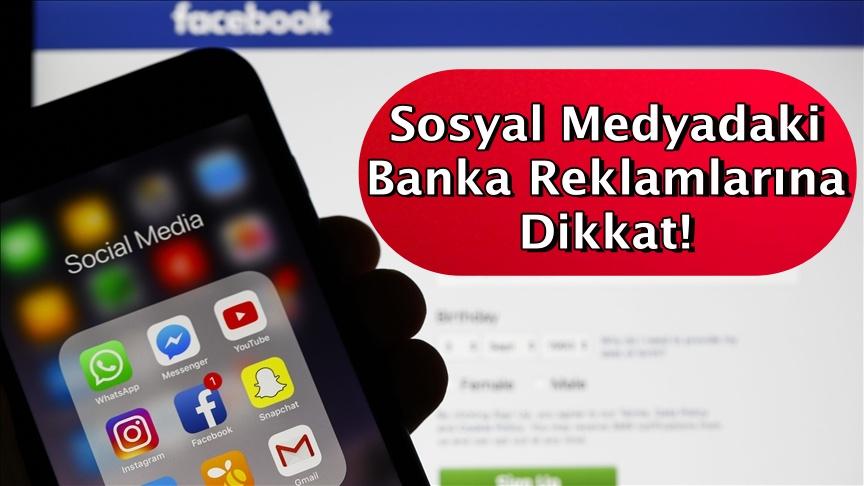 Sosyal medyadaki banka reklamlarına dikkat!