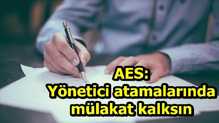 AES: Yönetici atamalarında mülakat kalksın