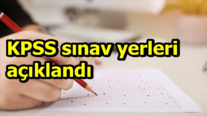 KPSS sınav yerleri açıklandı