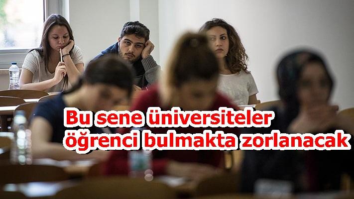 Bu sene üniversiteler öğrenci bulmakta zorlanacak