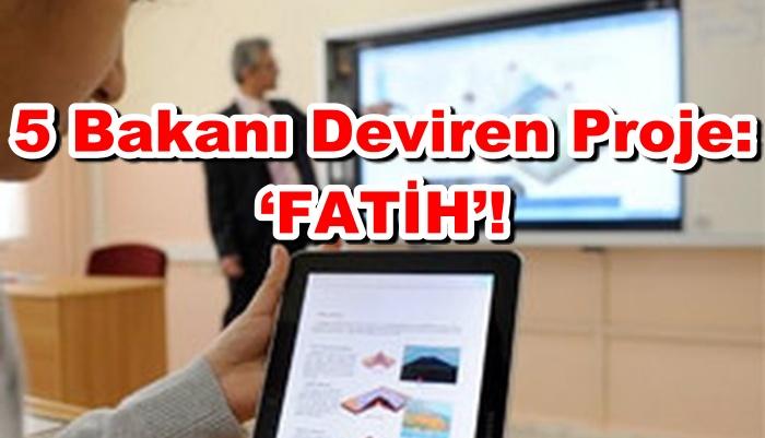 5 Bakanı Deviren Proje: 'FATİH'!