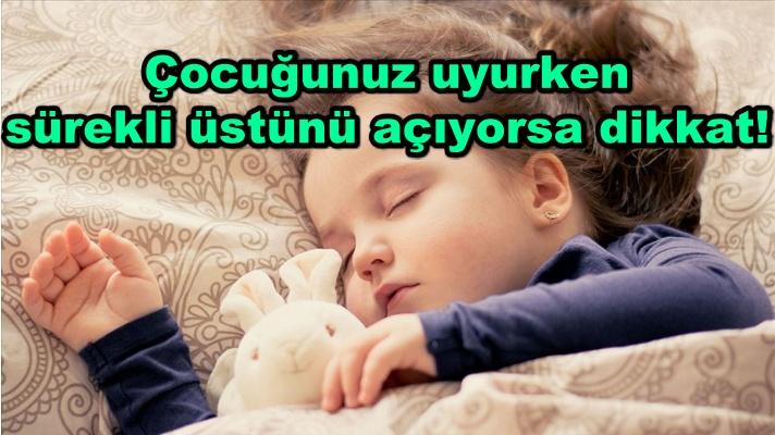 Çocuğunuz uyurken sürekli üstünü açıyorsa dikkat!