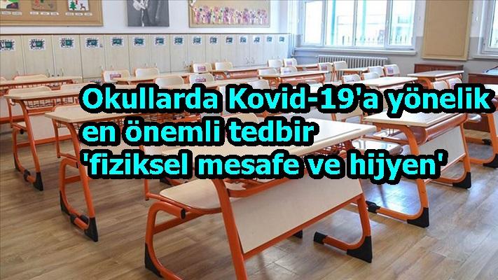 Okullarda Kovid-19'a yönelik en önemli tedbir 'fiziksel mesafe ve hijyen'