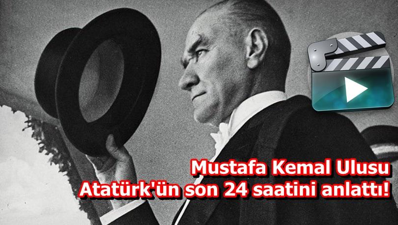 Mustafa Kemal Ulusu Atatürk'ün son 24 saatini anlattı!