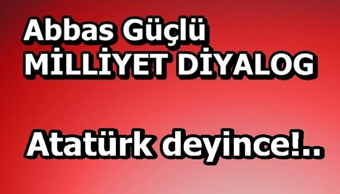 Atatürk deyince!..