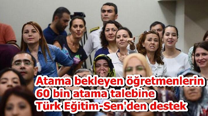 Atama bekleyen öğretmenlerin 60 bin atama talebine Türk Eğitim-Sen'den destek