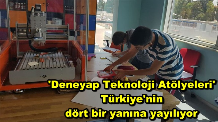 'Deneyap Teknoloji Atölyeleri' Türkiye'nin dört bir yanına yayılıyor