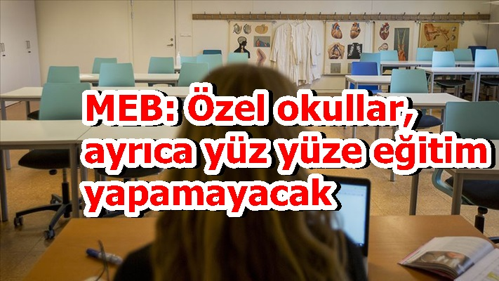 MEB: Özel okullar, ayrıca yüz yüze eğitim yapamayacak