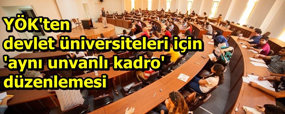 YÖK'ten devlet üniversiteleri için 'aynı unvanlı kadro' düzenlemesi
