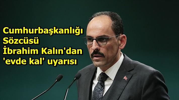 Cumhurbaşkanlığı Sözcüsü İbrahim Kalın'dan 'evde kal' uyarısı